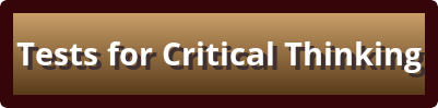 Click here to access the Tests for Critical Thinking. Downloadable PDF opens in a new window or tab.