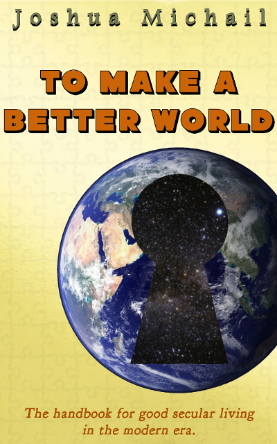 Book cover art for To Make a Better World, by Joshua Michail. Copyright 2015 by Joshua Michail.